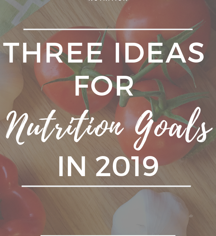January is the perfect time to think about your nutrition goals for 2019 since you're already thinking about new years resolutions, anyway! If you are working on living a healthy lifestyle, then nutrition is a HUGE part of that! Click through to read my three tips for setting your nutrition goals for 2019! #cleaneating #healthyfood #mealprep