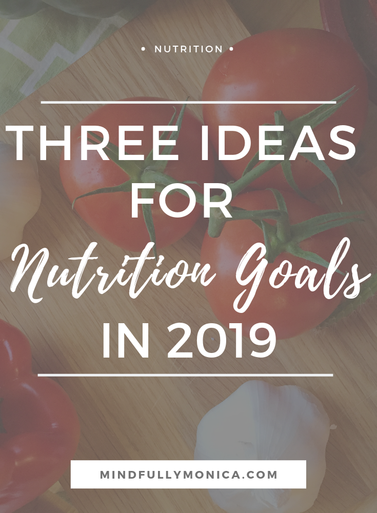 Three Ideas to Help You Make Nutrition Goals for 2019