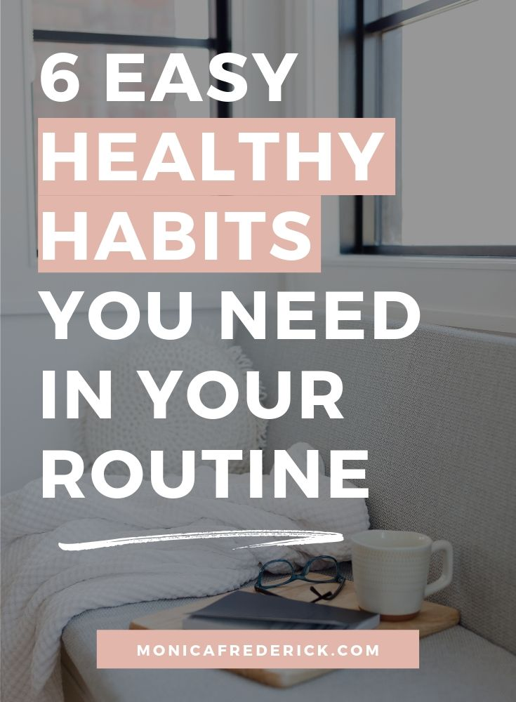 Did you know that about 40% of your day happens on autopilot? Since most of your day is made up of habits, you should make sure they're healthy habits! Click through to check out 6 easy healthy habits to add to your routine. #dailyroutine #dailyrituals #wellness #healthgoals #habitsforwomen