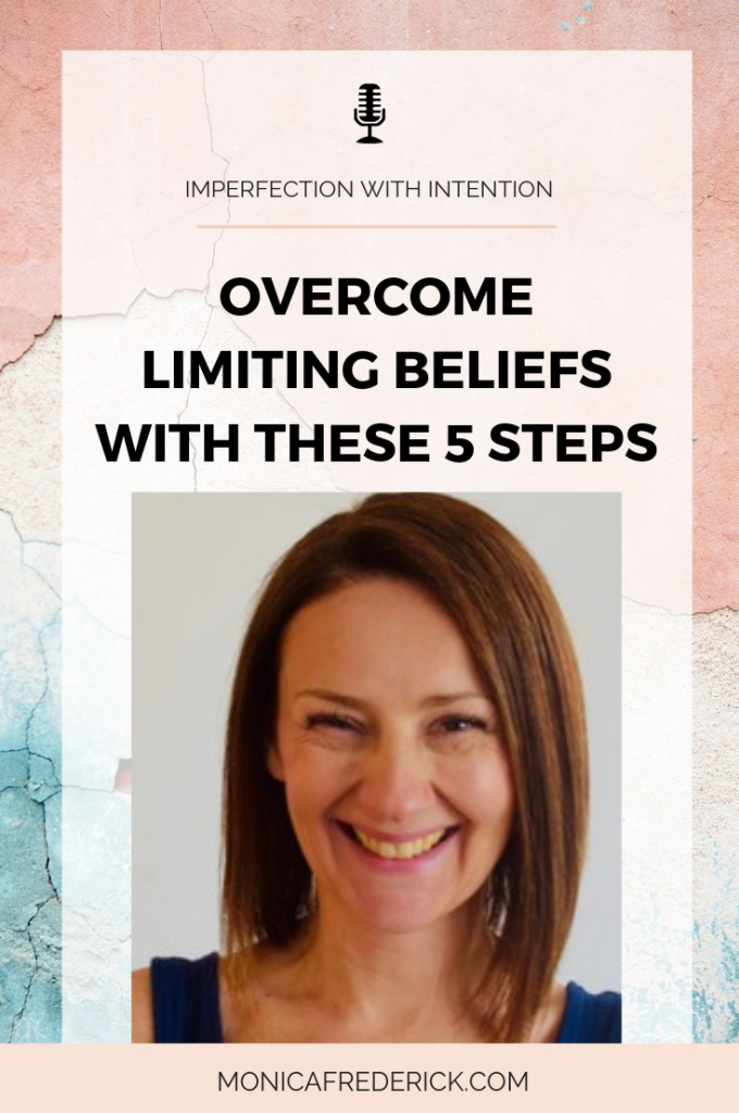 Click through for the newest episode of Imperfection with Intention to read how to Overcome limiting beliefs and negative self-talk in 5 steps. | Let go of limiting beliefs | positive self talk | self confidence