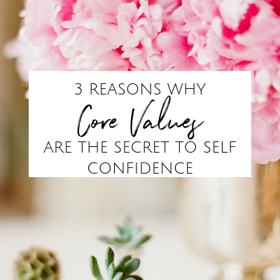 3 Reasons Why Your Core Values Are the Secret to Self Confidence