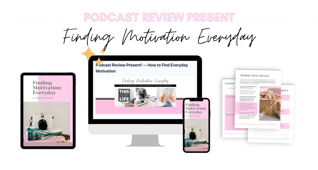 Monica Chats podcast Review Present: Finding Motivation Every day
